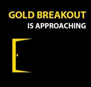 Gold Breakout is Approaching.jpg